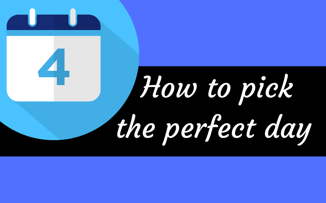 How to pick the perfect day