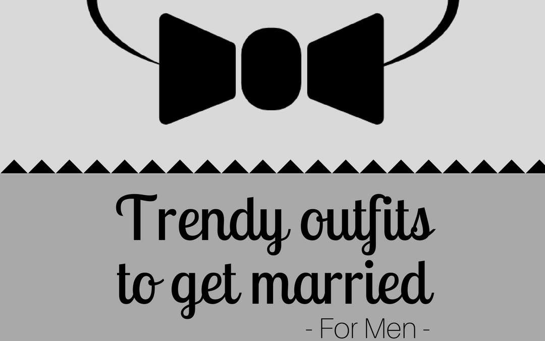 Men // Trendy outfits to get married
