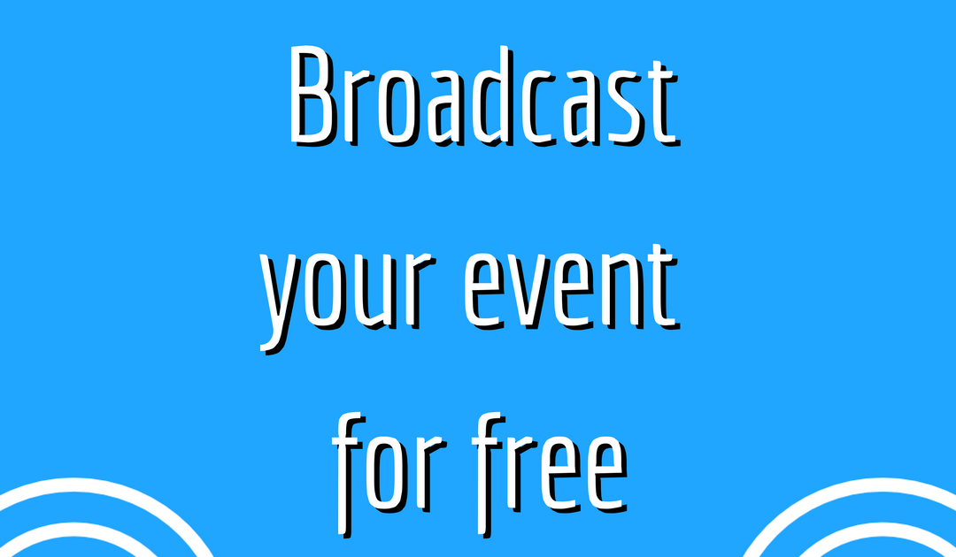 Broadcast your event for free with these 2 options